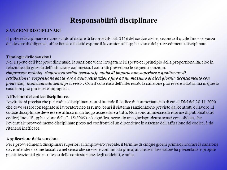 Responsabilità disciplinare SANZIONI DISCIPLINARI Il potere disciplinare è riconosciuto al datore di lavoro dal-l'art. 2116 del codice civile, secondo