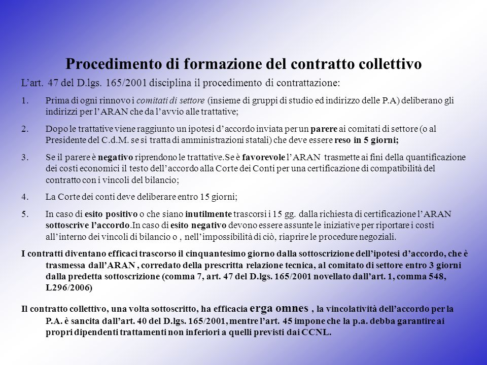 Procedimento di formazione del contratto collettivo Lart. 47 del D.lgs. 165/2001 disciplina il procedimento di contrattazione: 1.Prima di ogni rinnovo