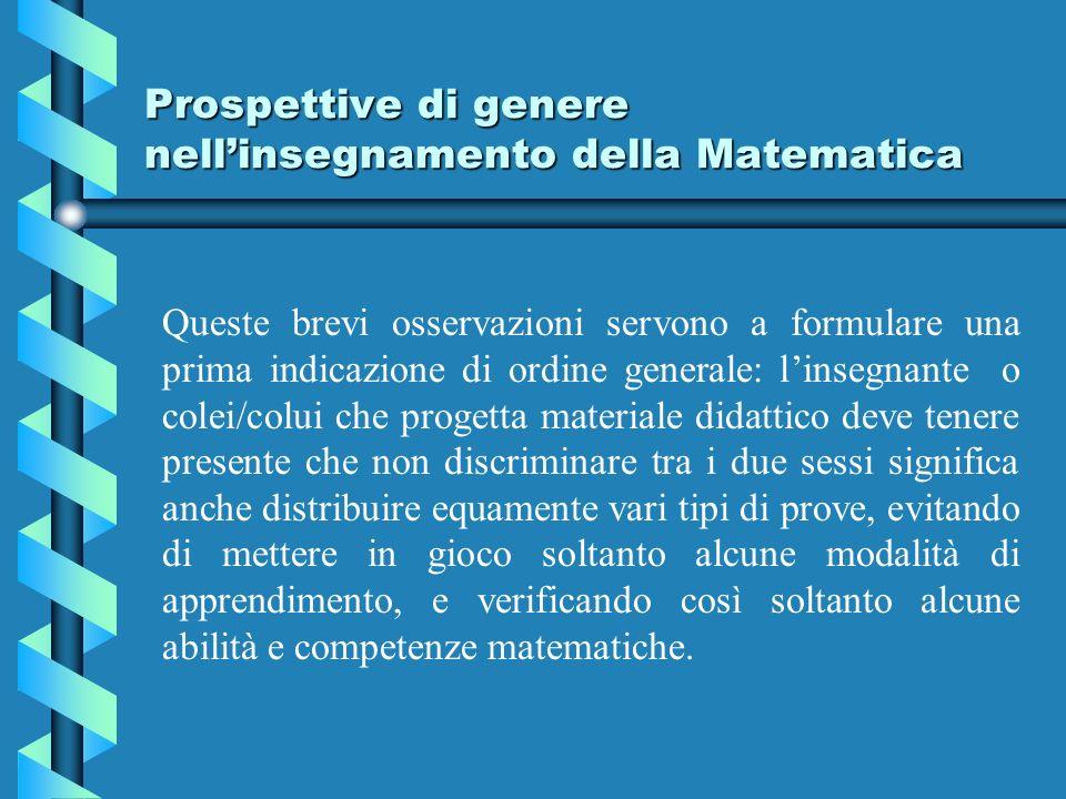 Prospettive di genere nellinsegnamento della Matematica Queste brevi osservazioni servono a formulare una prima indicazione di ordine generale: linseg