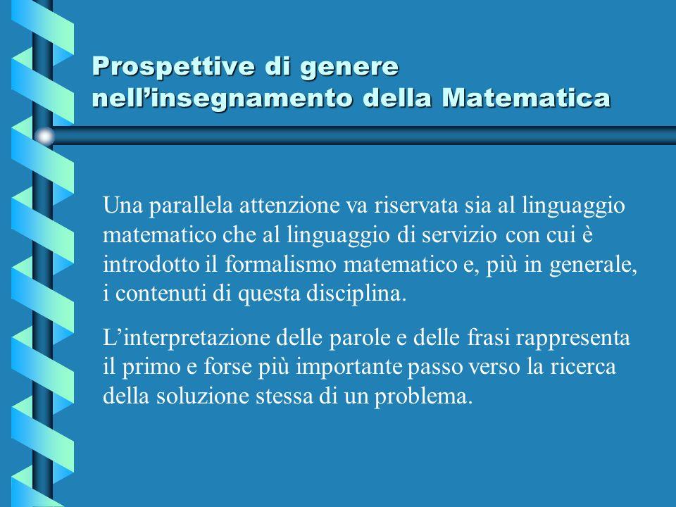 Prospettive di genere nellinsegnamento della Matematica Una parallela attenzione va riservata sia al linguaggio matematico che al linguaggio di servizio con cui è introdotto il formalismo matematico e, più in generale, i contenuti di questa disciplina.