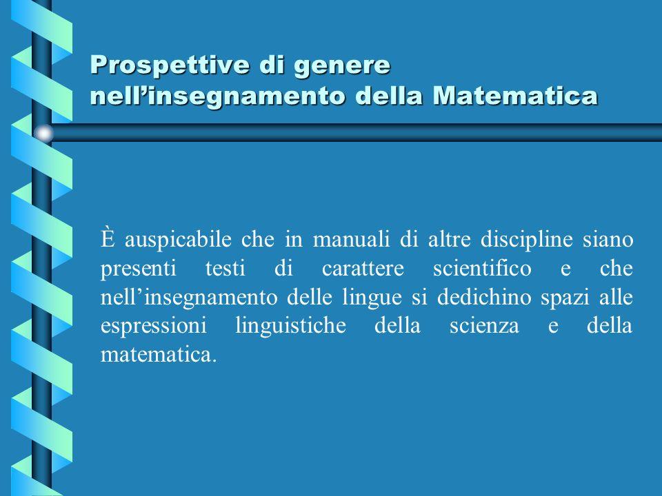 Prospettive di genere nellinsegnamento della Matematica È auspicabile che in manuali di altre discipline siano presenti testi di carattere scientifico