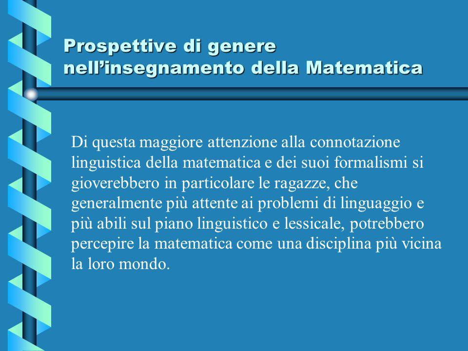 Prospettive di genere nellinsegnamento della Matematica Di questa maggiore attenzione alla connotazione linguistica della matematica e dei suoi formal