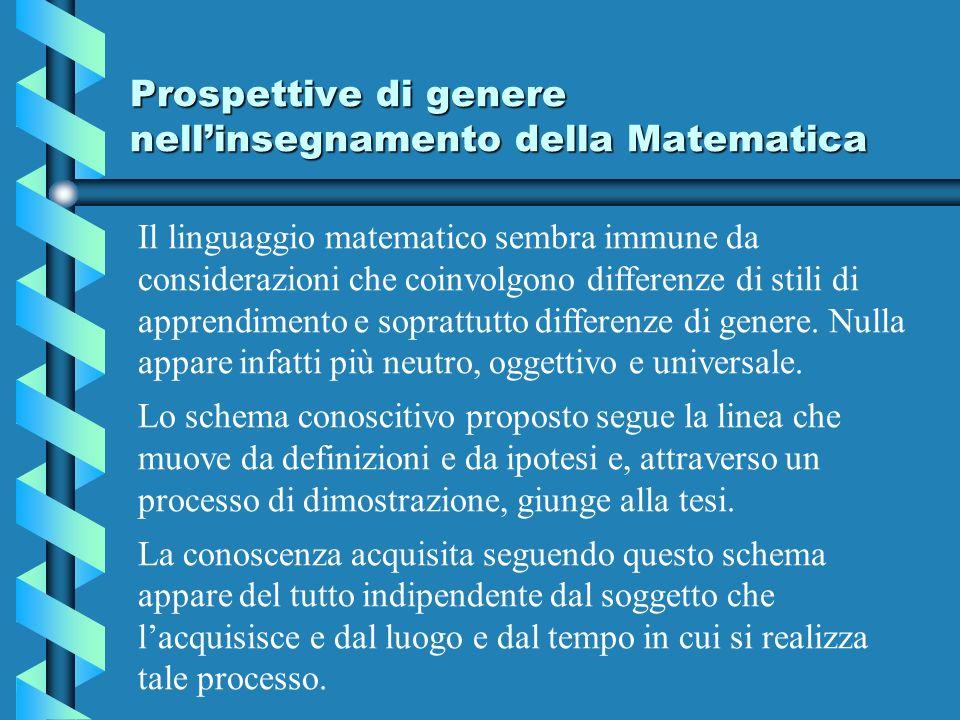 Prospettive di genere nellinsegnamento della Matematica Il linguaggio matematico sembra immune da considerazioni che coinvolgono differenze di stili di apprendimento e soprattutto differenze di genere.