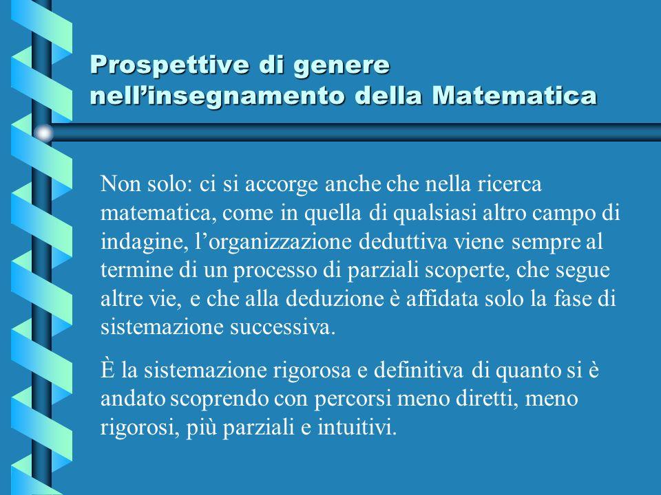 Prospettive di genere nellinsegnamento della Matematica Non solo: ci si accorge anche che nella ricerca matematica, come in quella di qualsiasi altro