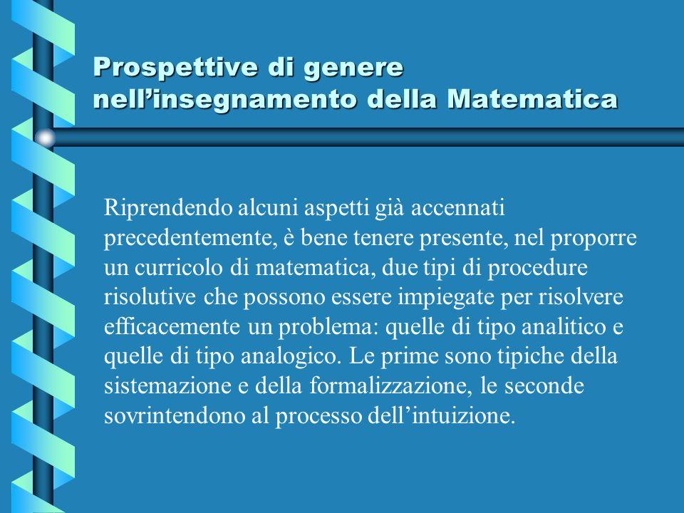 Prospettive di genere nellinsegnamento della Matematica Riprendendo alcuni aspetti già accennati precedentemente, è bene tenere presente, nel proporre