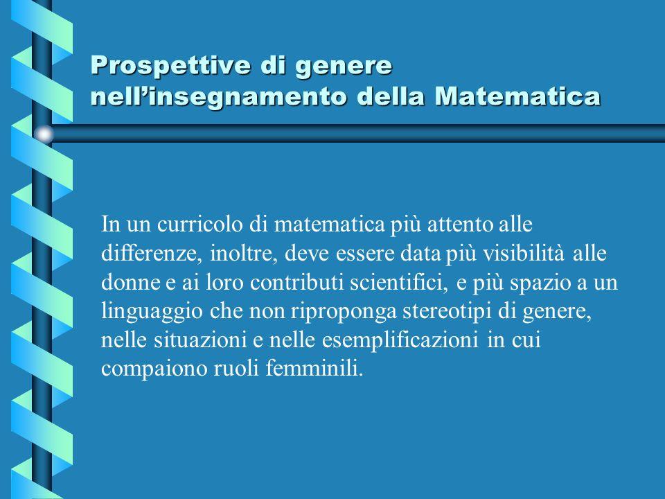 Prospettive di genere nellinsegnamento della Matematica In un curricolo di matematica più attento alle differenze, inoltre, deve essere data più visib