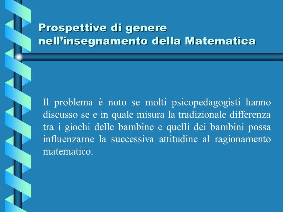 Prospettive di genere nellinsegnamento della Matematica Il problema è noto se molti psicopedagogisti hanno discusso se e in quale misura la tradiziona
