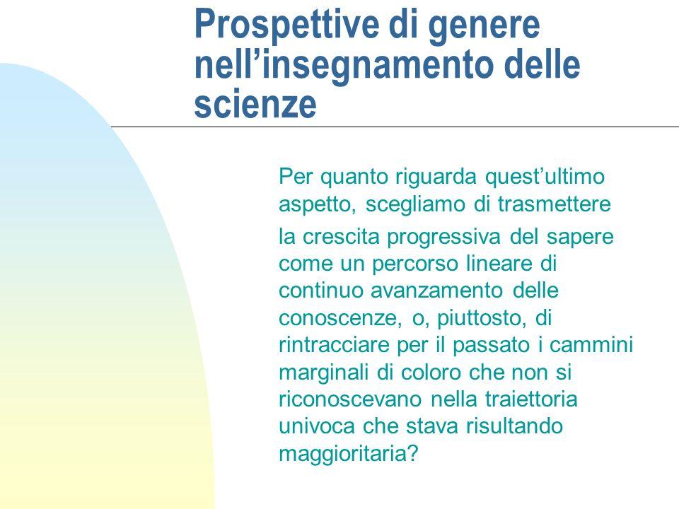 Prospettive di genere nellinsegnamento delle scienze Per quanto riguarda questultimo aspetto, scegliamo di trasmettere la crescita progressiva del sap