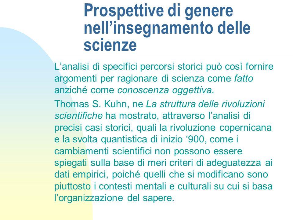 Prospettive di genere nellinsegnamento delle scienze Lanalisi di specifici percorsi storici può così fornire argomenti per ragionare di scienza come f