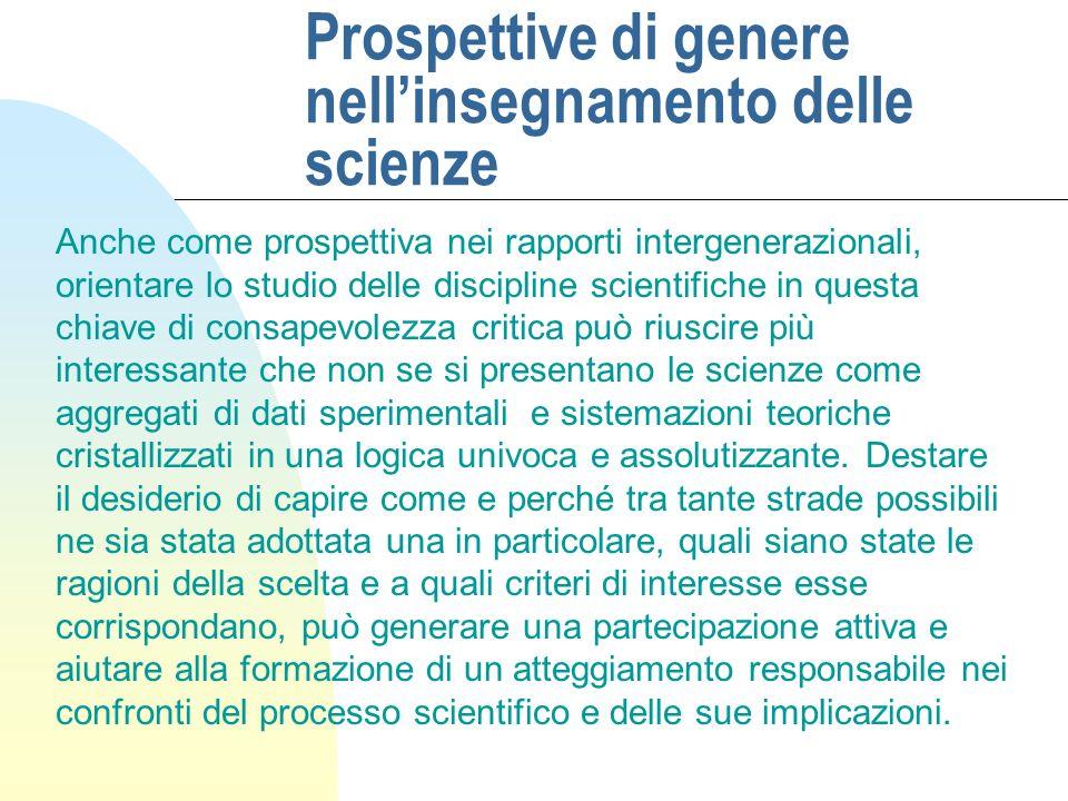 Prospettive di genere nellinsegnamento delle scienze Anche come prospettiva nei rapporti intergenerazionali, orientare lo studio delle discipline scie