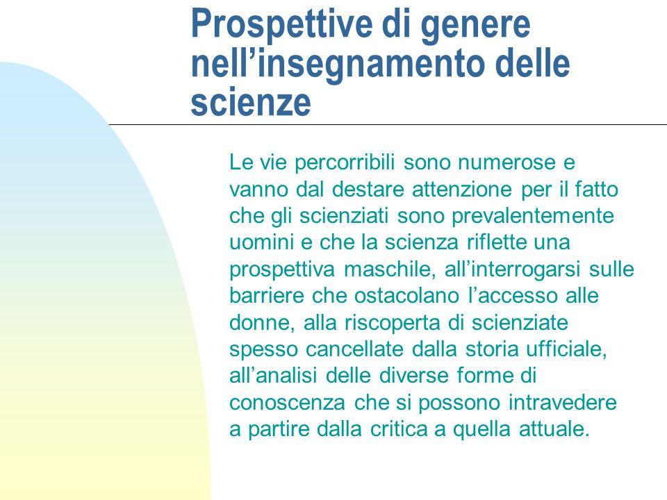Prospettive di genere nellinsegnamento delle scienze Le vie percorribili sono numerose e vanno dal destare attenzione per il fatto che gli scienziati