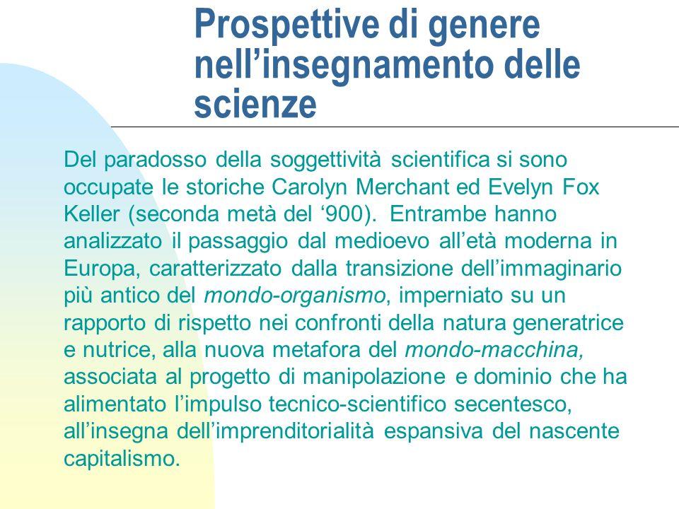 Prospettive di genere nellinsegnamento delle scienze Lanalisi di specifici percorsi storici può così fornire argomenti per ragionare di scienza come fatto anziché come conoscenza oggettiva.