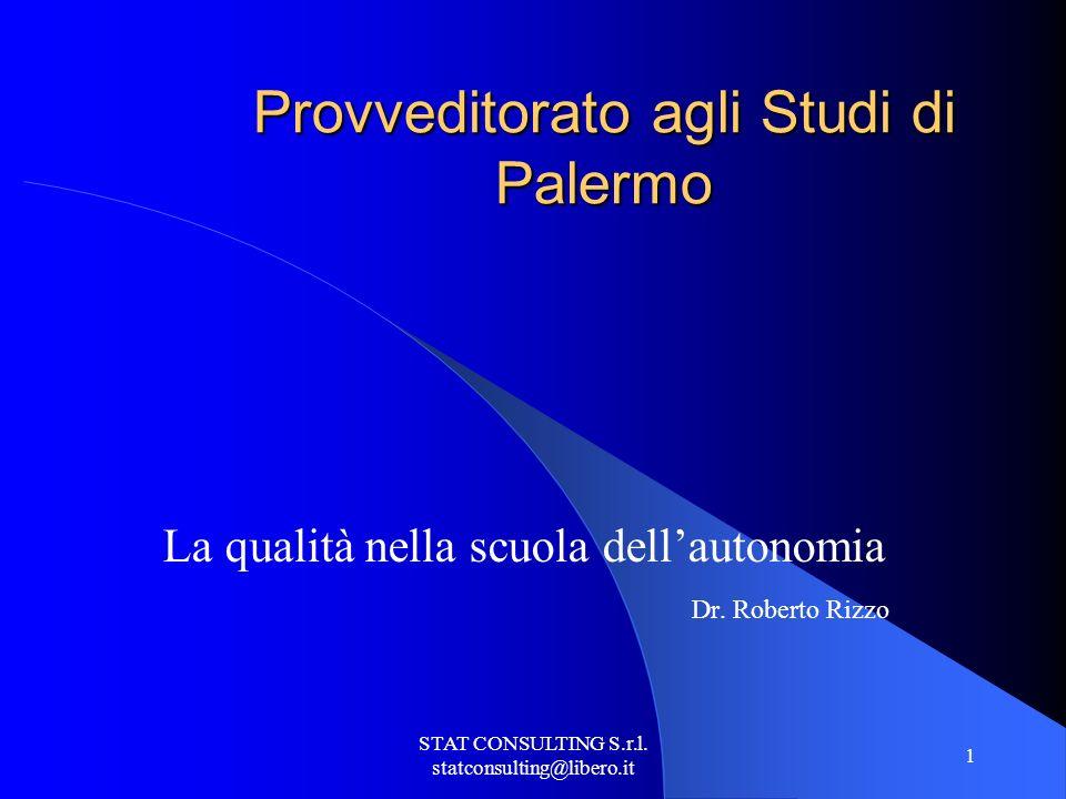 STAT CONSULTING S.r.l. statconsulting@libero.it 1 Provveditorato agli Studi di Palermo La qualità nella scuola dellautonomia Dr. Roberto Rizzo