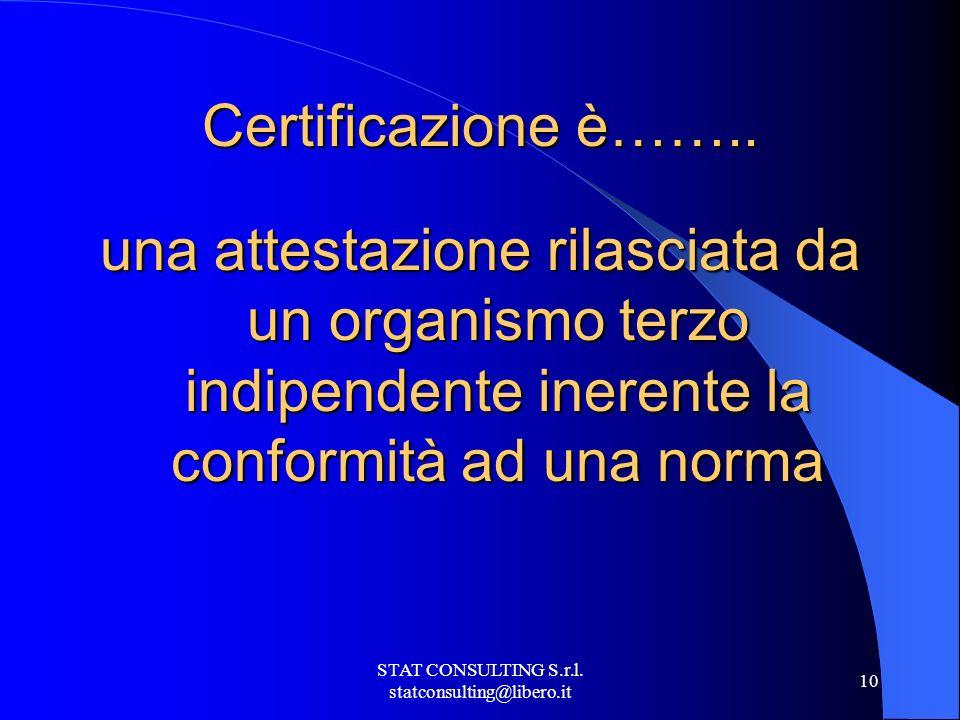 STAT CONSULTING S.r.l. statconsulting@libero.it 10 Certificazione è……..