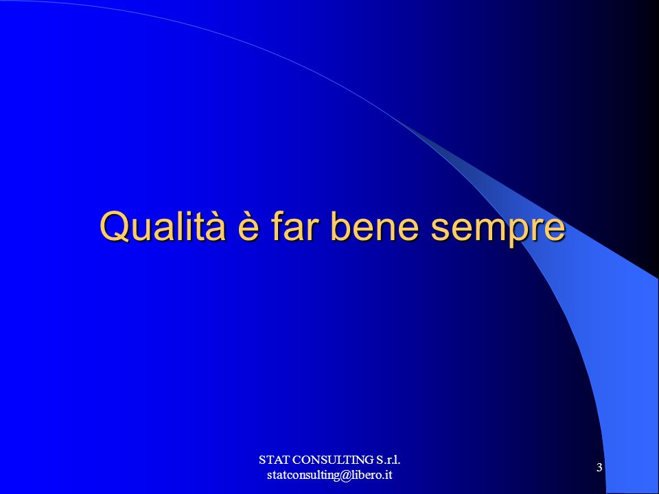 STAT CONSULTING S.r.l. statconsulting@libero.it 3 Qualità è far bene sempre