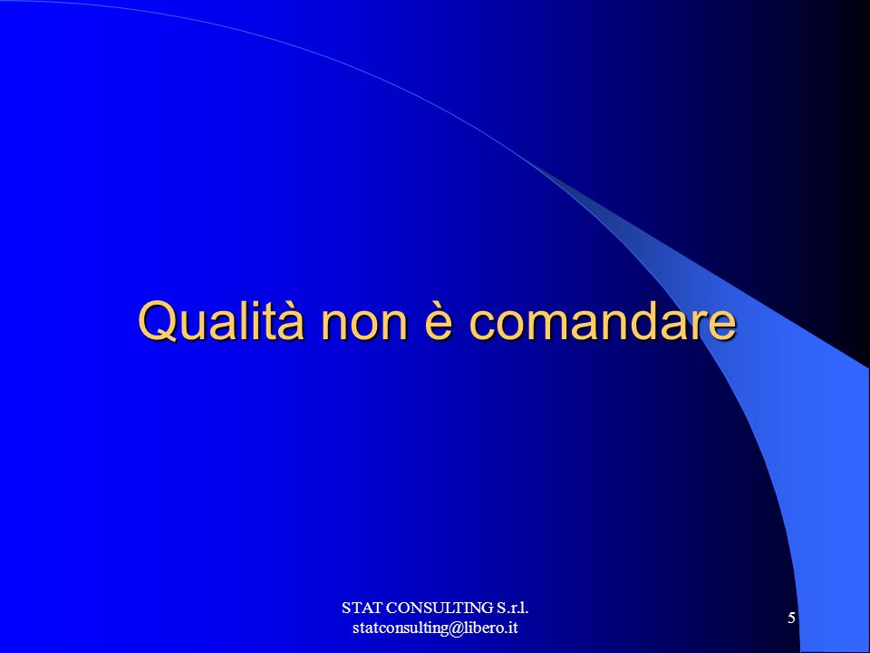 STAT CONSULTING S.r.l. statconsulting@libero.it 5 Qualità non è comandare