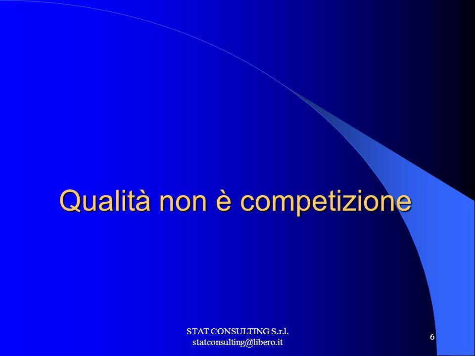 STAT CONSULTING S.r.l. statconsulting@libero.it 6 Qualità non è competizione