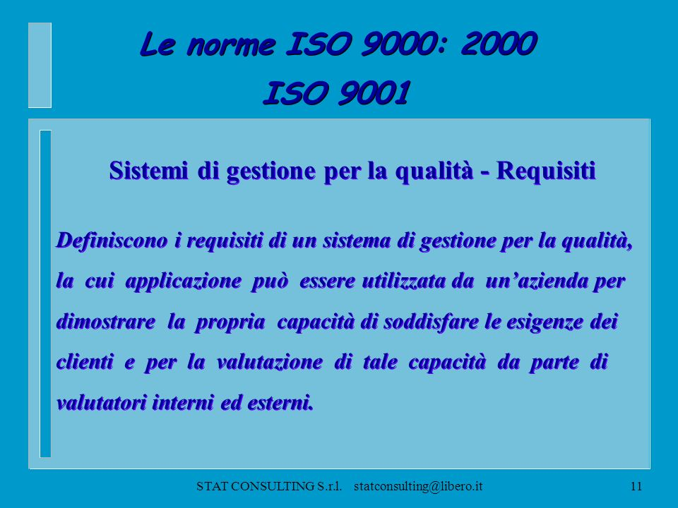 STAT CONSULTING S.r.l. statconsulting@libero.it10 Le norme ISO 9000: Vision 2000 ISO 9004 Sistemi di gestione per la qualità – Linee guida per il migl