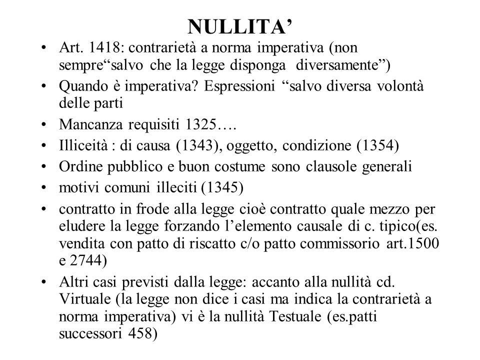 NULLITA Art. 1418: contrarietà a norma imperativa (non sempresalvo che la legge disponga diversamente) Quando è imperativa? Espressioni salvo diversa