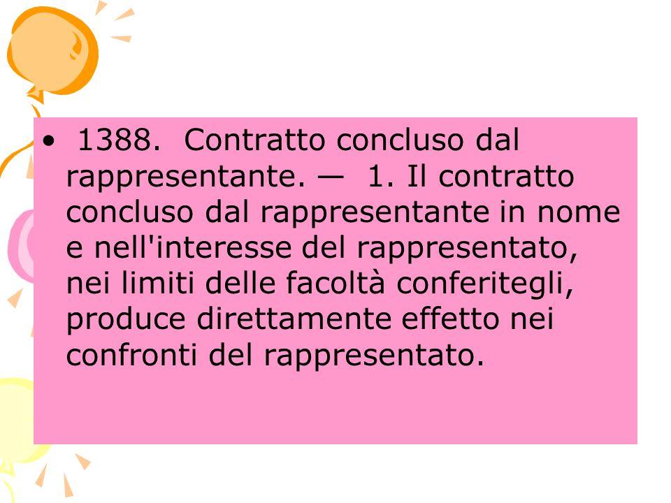 1388. Contratto concluso dal rappresentante. 1. Il contratto concluso dal rappresentante in nome e nell'interesse del rappresentato, nei limiti delle