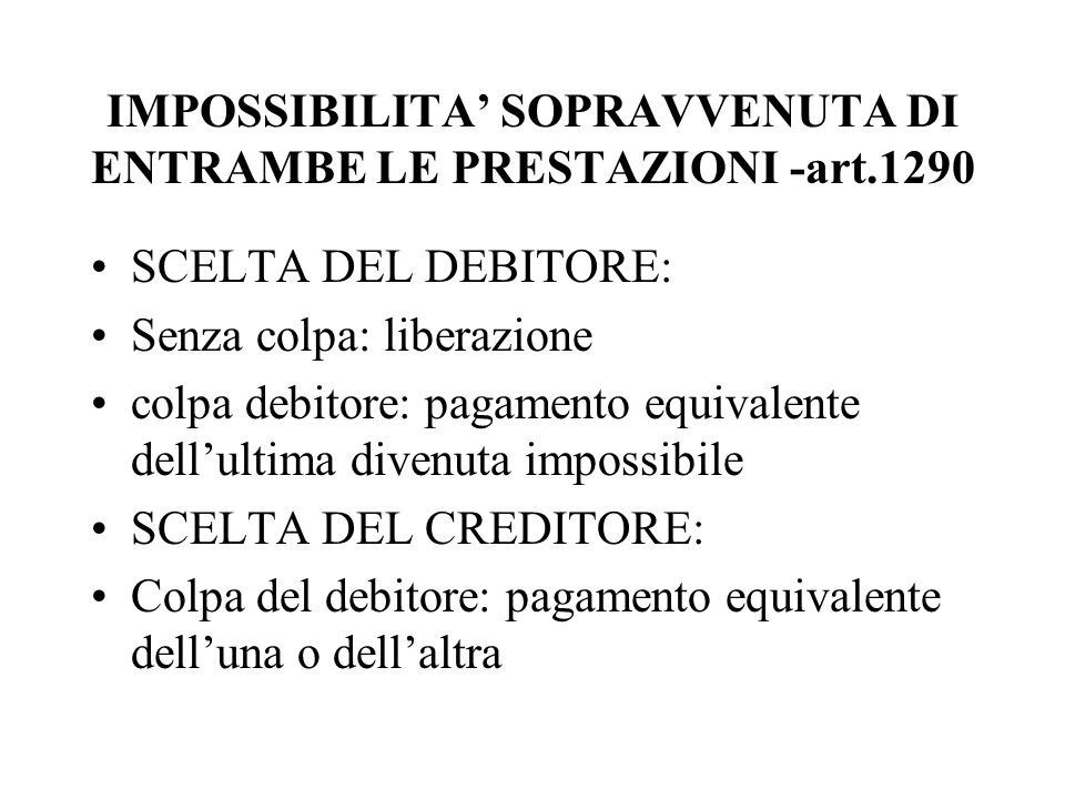 IMPOSSIBILITA SOPRAVVENUTA DI ENTRAMBE LE PRESTAZIONI -art.1290 SCELTA DEL DEBITORE: Senza colpa: liberazione colpa debitore: pagamento equivalente de