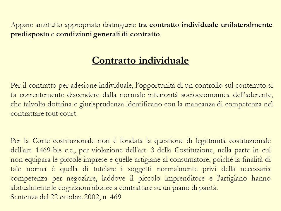 Appare anzitutto appropriato distinguere tra contratto individuale unilateralmente predisposto e condizioni generali di contratto.
