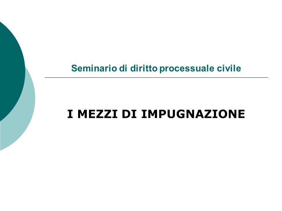 Seminario di diritto processuale civile I MEZZI DI IMPUGNAZIONE