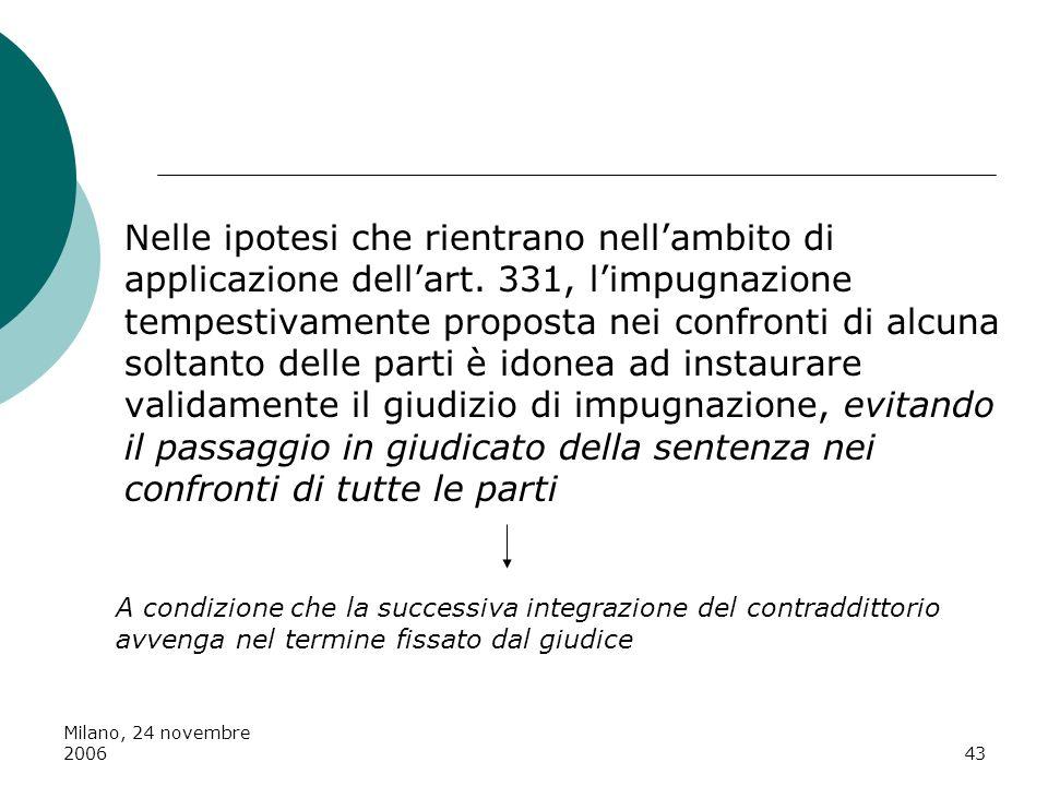 Milano, 24 novembre 200643 Nelle ipotesi che rientrano nellambito di applicazione dellart. 331, limpugnazione tempestivamente proposta nei confronti d