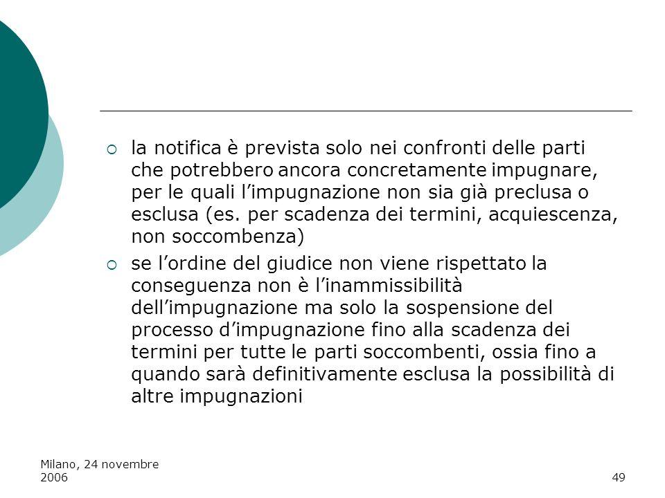 Milano, 24 novembre 200649 la notifica è prevista solo nei confronti delle parti che potrebbero ancora concretamente impugnare, per le quali limpugnaz
