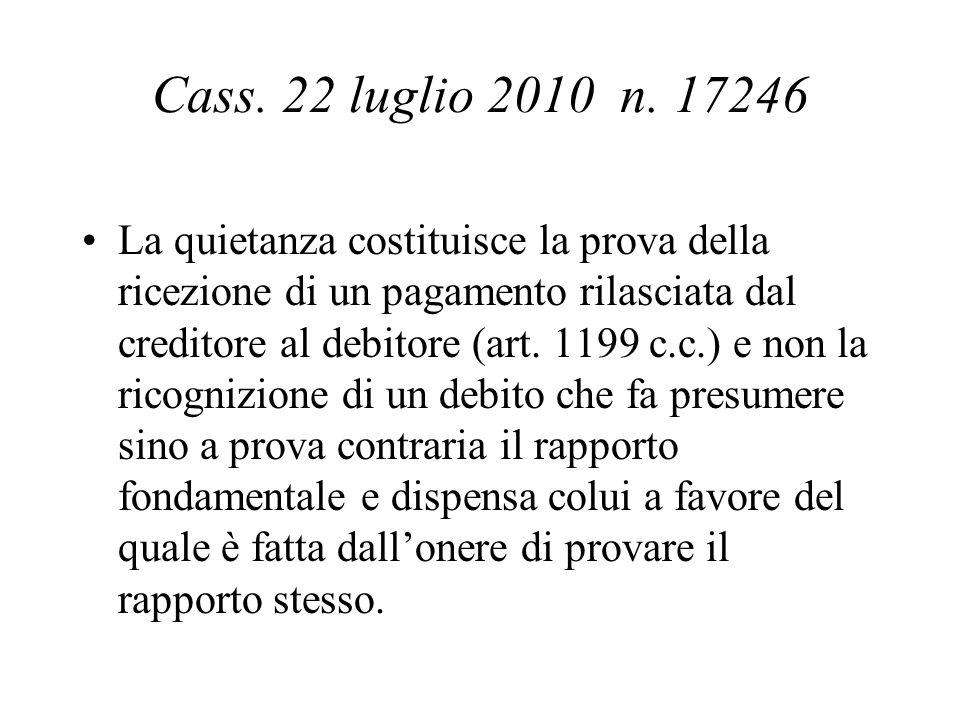 Cass. 22 luglio 2010 n. 17246 La quietanza costituisce la prova della ricezione di un pagamento rilasciata dal creditore al debitore (art. 1199 c.c.)