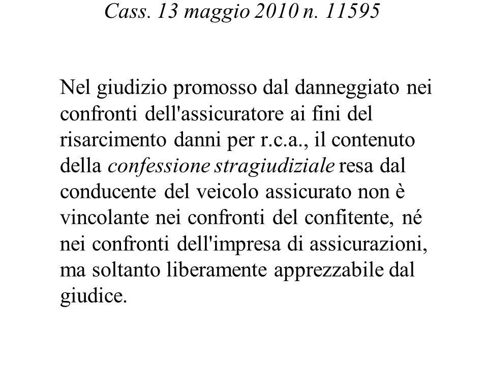 Cass. 13 maggio 2010 n. 11595 Nel giudizio promosso dal danneggiato nei confronti dell'assicuratore ai fini del risarcimento danni per r.c.a., il cont