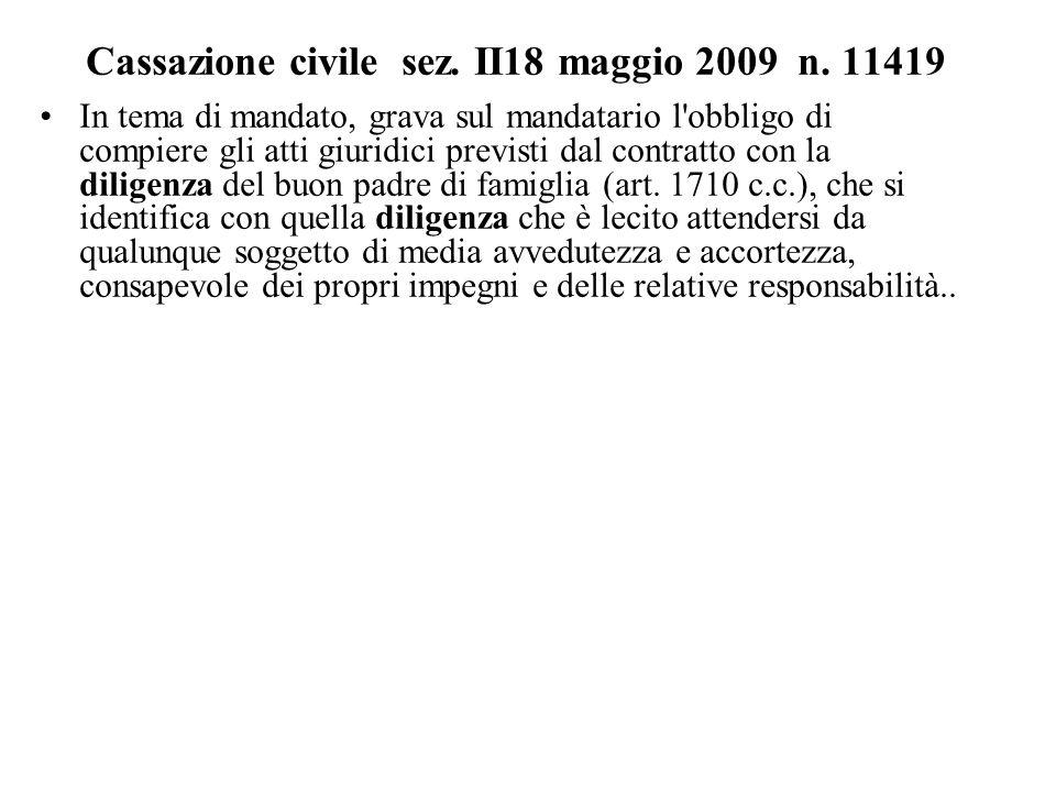 Cassazione civile sez. II18 maggio 2009 n. 11419 In tema di mandato, grava sul mandatario l'obbligo di compiere gli atti giuridici previsti dal contra