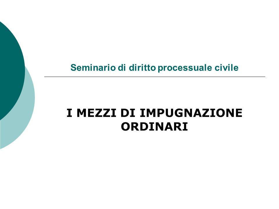 Seminario di diritto processuale civile I MEZZI DI IMPUGNAZIONE ORDINARI