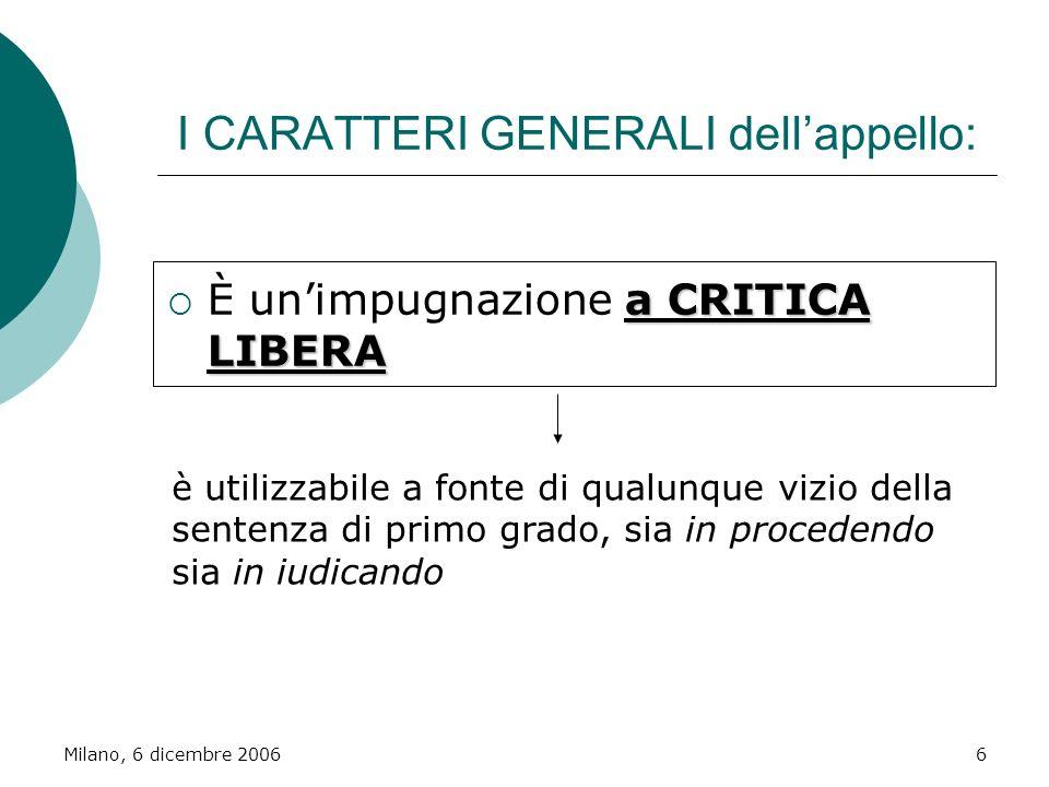 Milano, 6 dicembre 20066 I CARATTERI GENERALI dellappello: a CRITICA LIBERA È unimpugnazione a CRITICA LIBERA è utilizzabile a fonte di qualunque vizi