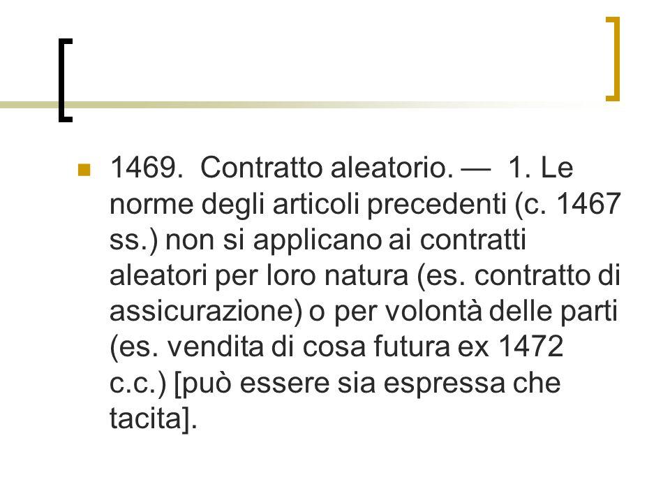 1469.Contratto aleatorio. 1. Le norme degli articoli precedenti (c.