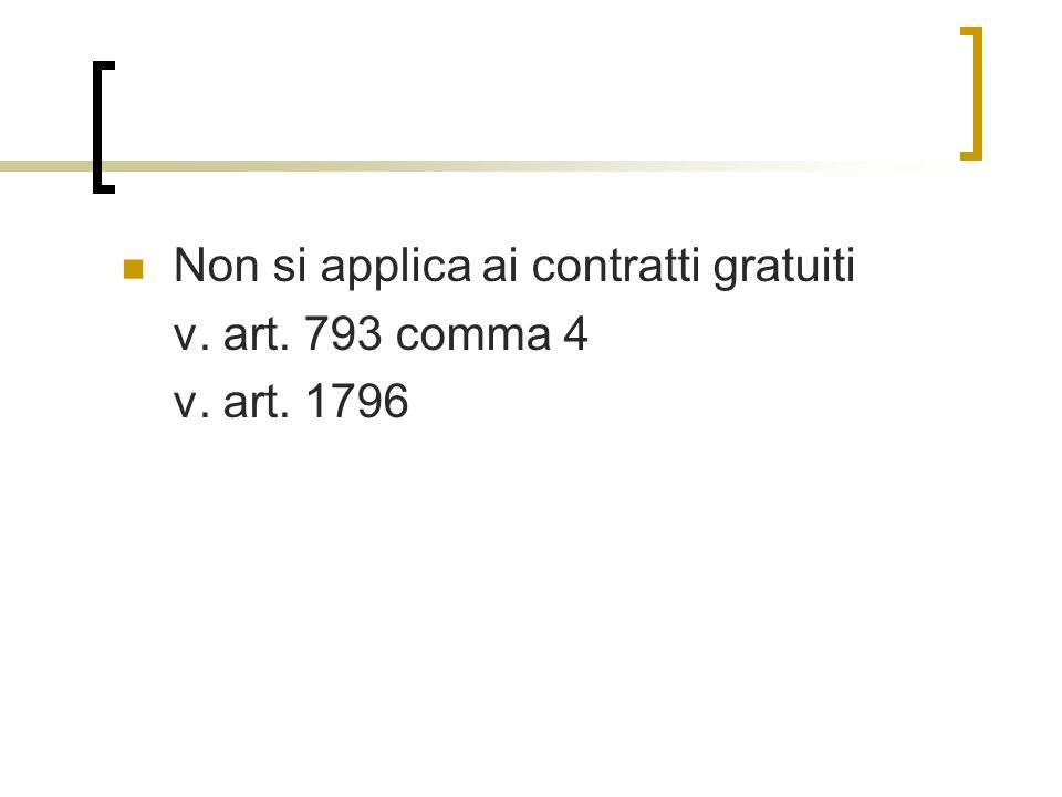 Non si applica ai contratti gratuiti v. art. 793 comma 4 v. art. 1796