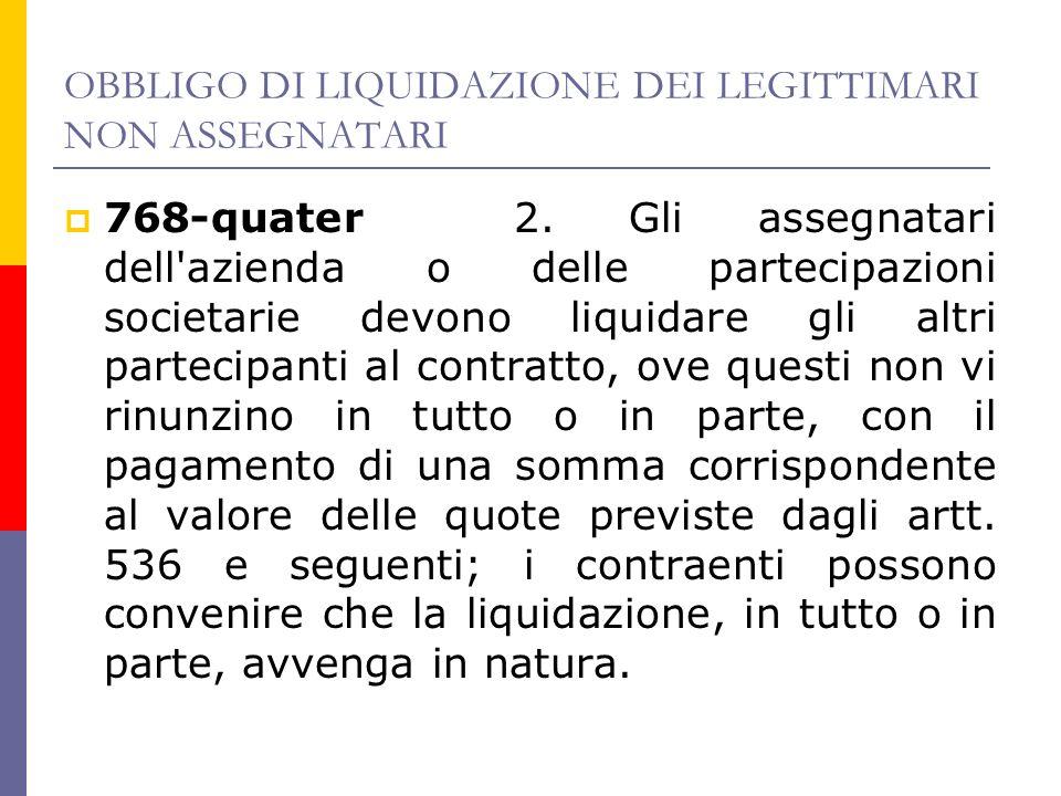 OBBLIGO DI LIQUIDAZIONE DEI LEGITTIMARI NON ASSEGNATARI 768-quater 2.