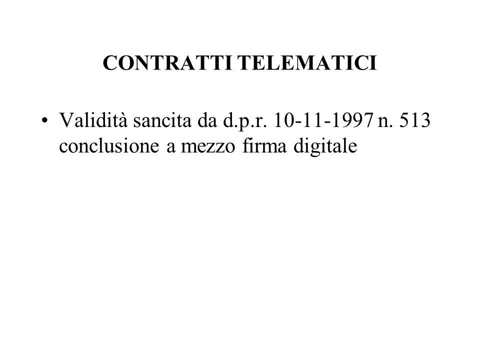 CONTRATTI TELEMATICI Validità sancita da d.p.r. 10-11-1997 n. 513 conclusione a mezzo firma digitale