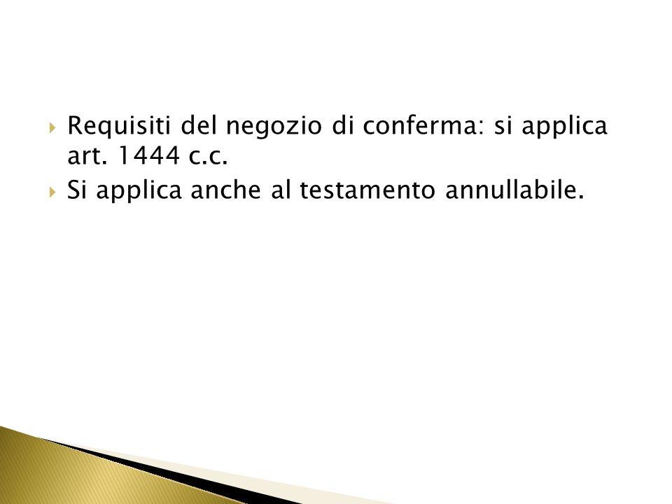 Requisiti del negozio di conferma: si applica art. 1444 c.c. Si applica anche al testamento annullabile.