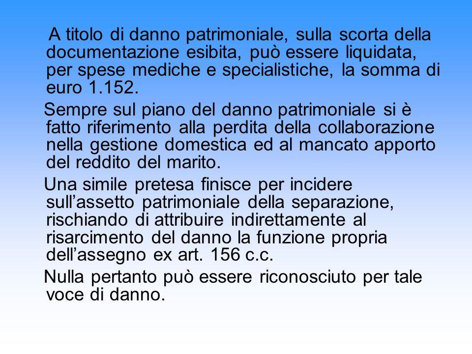 A titolo di danno patrimoniale, sulla scorta della documentazione esibita, può essere liquidata, per spese mediche e specialistiche, la somma di euro