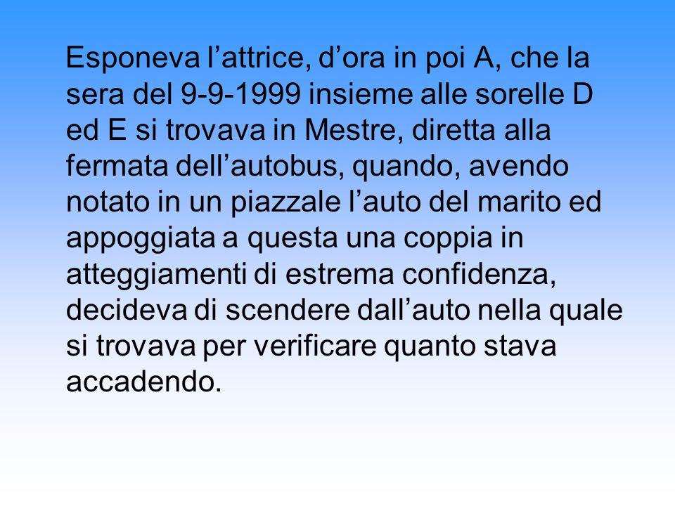 Esponeva lattrice, dora in poi A, che la sera del 9-9-1999 insieme alle sorelle D ed E si trovava in Mestre, diretta alla fermata dellautobus, quando,