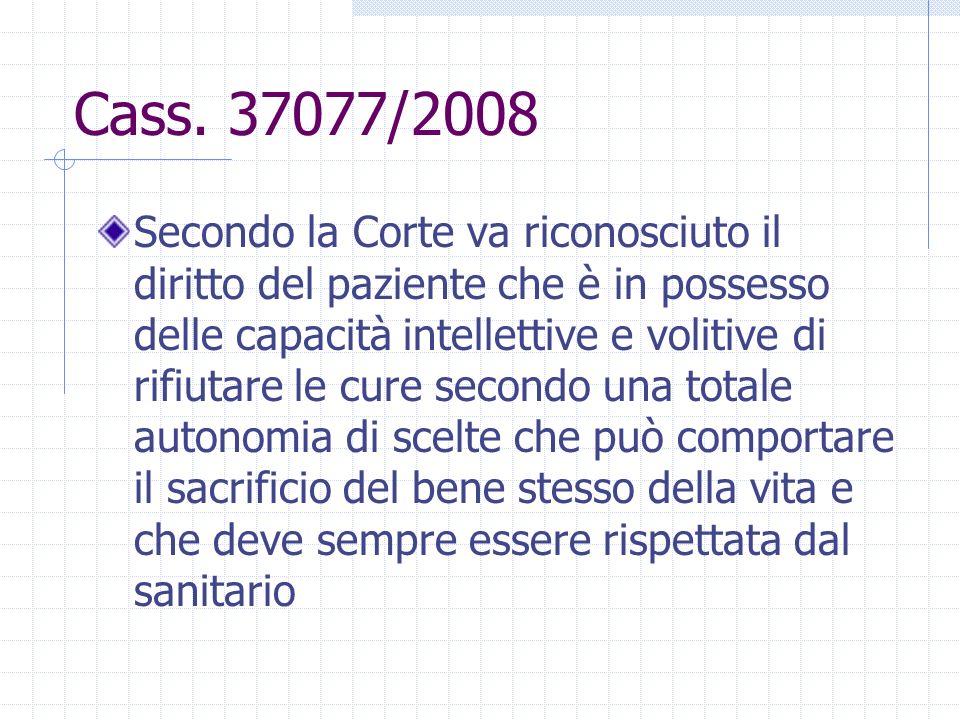 Cass. 37077/2008 Secondo la Corte va riconosciuto il diritto del paziente che è in possesso delle capacità intellettive e volitive di rifiutare le cur