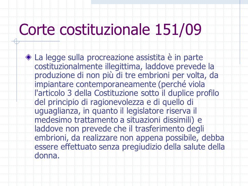 Corte costituzionale 151/09 La legge sulla procreazione assistita è in parte costituzionalmente illegittima, laddove prevede la produzione di non più