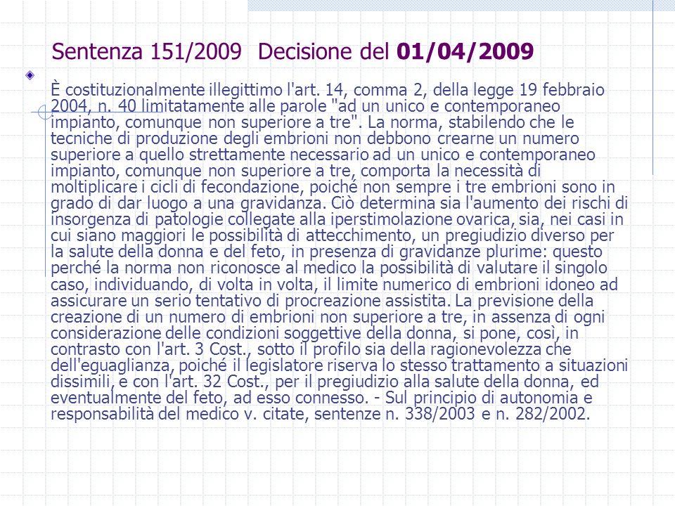 Sentenza 151/2009 Decisione del 01/04/2009 È costituzionalmente illegittimo l'art. 14, comma 2, della legge 19 febbraio 2004, n. 40 limitatamente alle