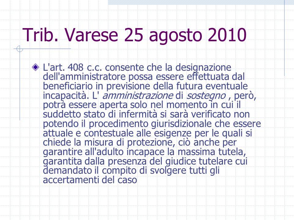 Trib. Varese 25 agosto 2010 L'art. 408 c.c. consente che la designazione dell'amministratore possa essere effettuata dal beneficiario in previsione de