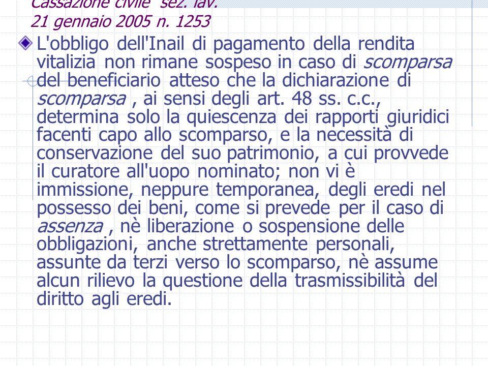 Cassazione civile sez. lav. 21 gennaio 2005 n. 1253 L'obbligo dell'Inail di pagamento della rendita vitalizia non rimane sospeso in caso di scomparsa