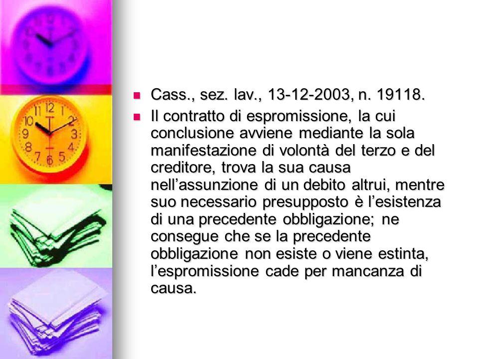 Cass., sez. lav., 13-12-2003, n. 19118. Cass., sez. lav., 13-12-2003, n. 19118. Il contratto di espromissione, la cui conclusione avviene mediante la