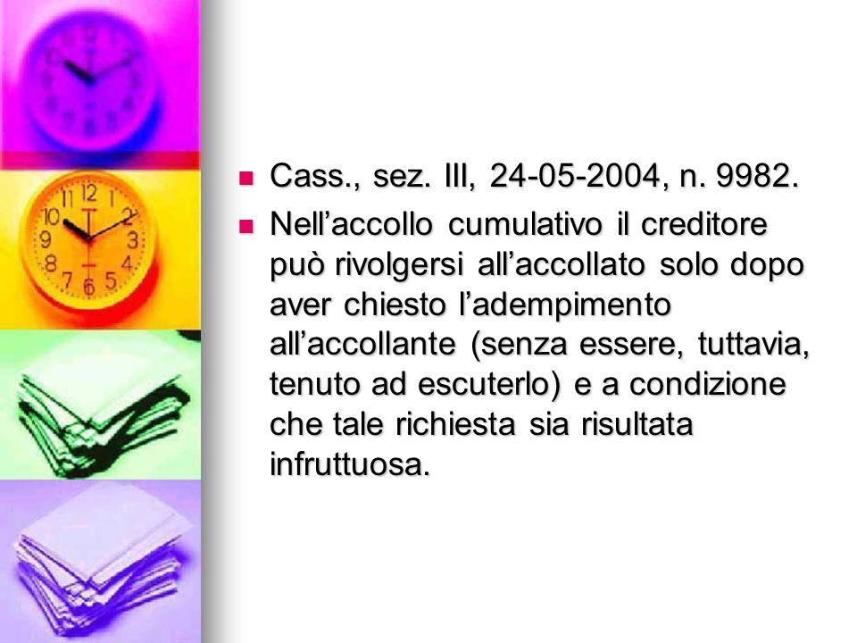 Cass., sez. III, 24-05-2004, n. 9982. Cass., sez. III, 24-05-2004, n. 9982. Nellaccollo cumulativo il creditore può rivolgersi allaccollato solo dopo