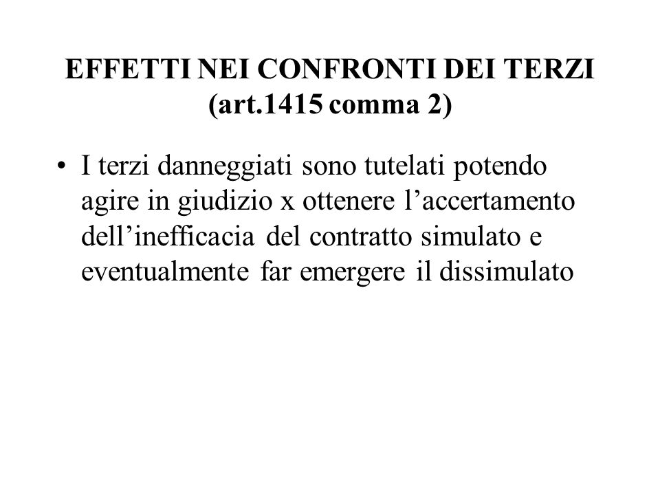 EFFETTI NEI CONFRONTI DEI TERZI (art.1415 comma 2) I terzi danneggiati sono tutelati potendo agire in giudizio x ottenere laccertamento dellinefficaci
