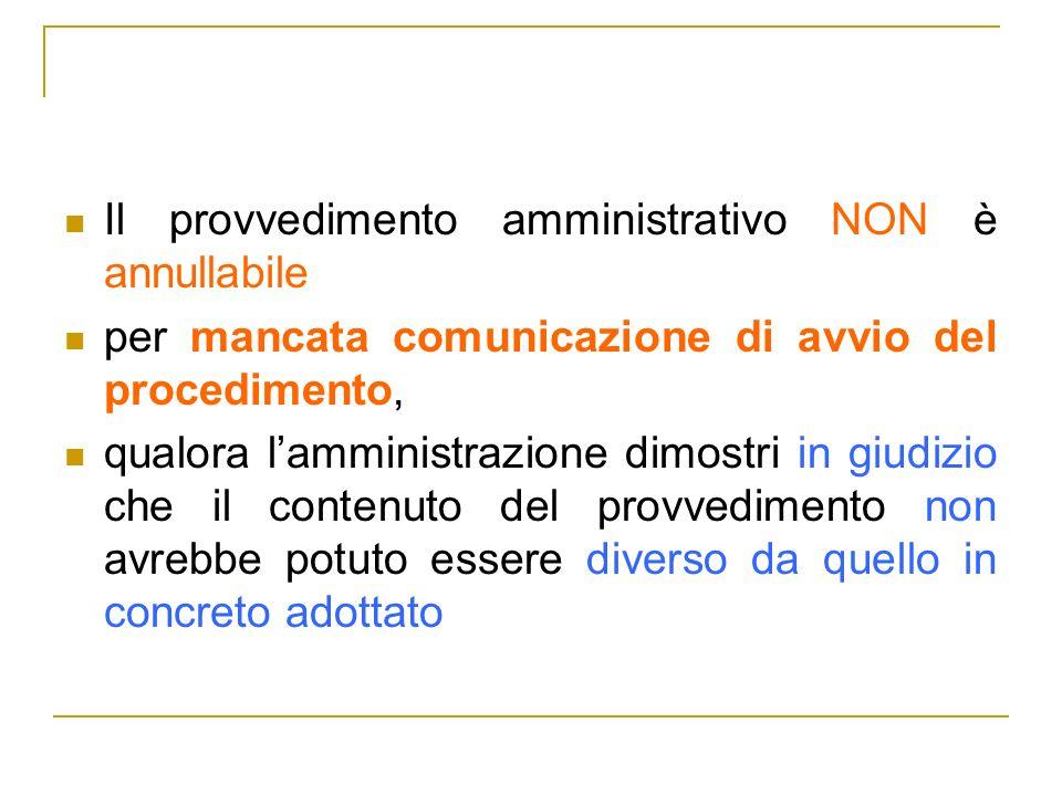 Il provvedimento amministrativo NON è annullabile per mancata comunicazione di avvio del procedimento, qualora lamministrazione dimostri in giudizio c